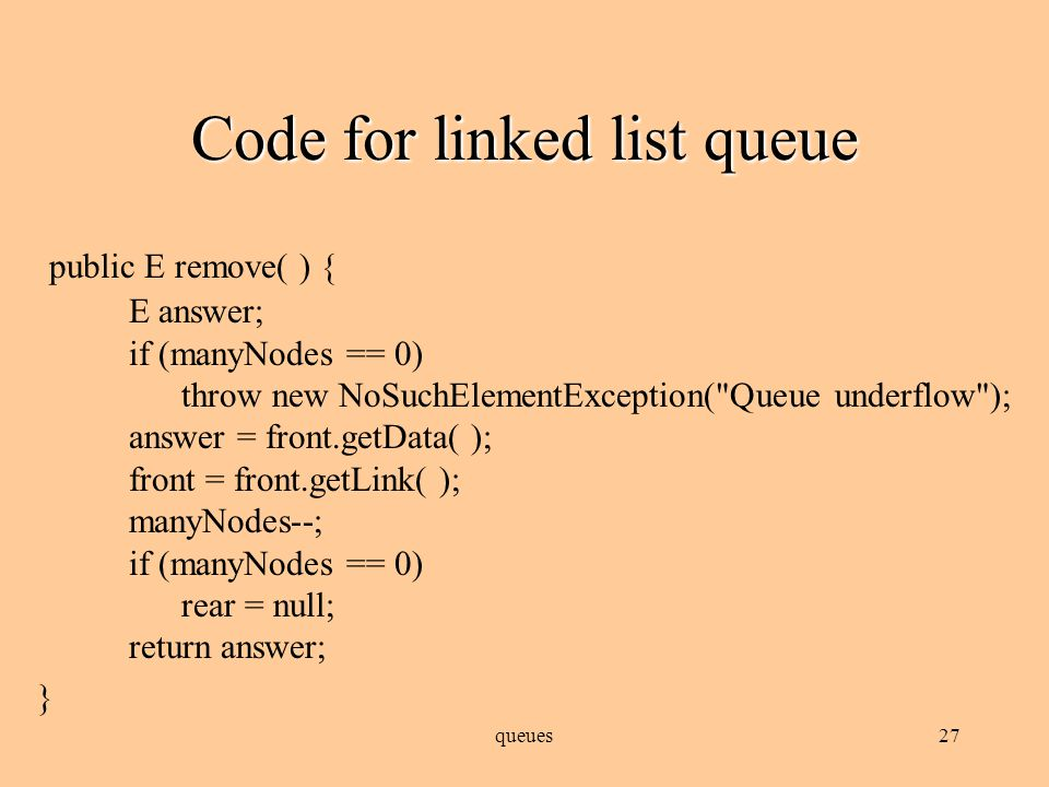 queues26 Code for linked list queue public boolean isEmpty( ) { return (manyNodes == 0); } public int size( ) { return manyNodes; }