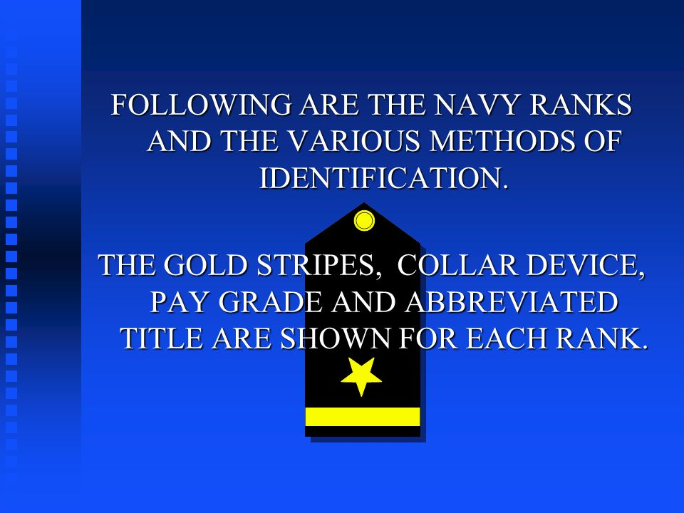 FOLLOWING ARE THE NAVY RANKS AND THE VARIOUS METHODS OF IDENTIFICATION.