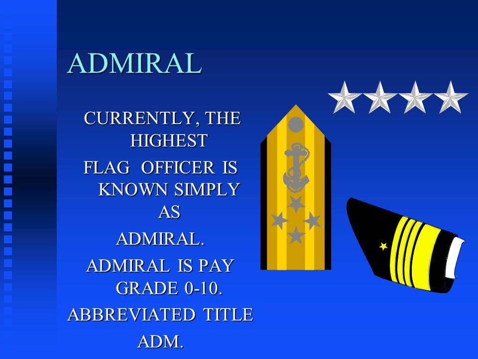 ADMIRAL CURRENTLY, THE HIGHEST CURRENTLY, THE HIGHEST FLAG OFFICER IS KNOWN SIMPLY AS ADMIRAL.