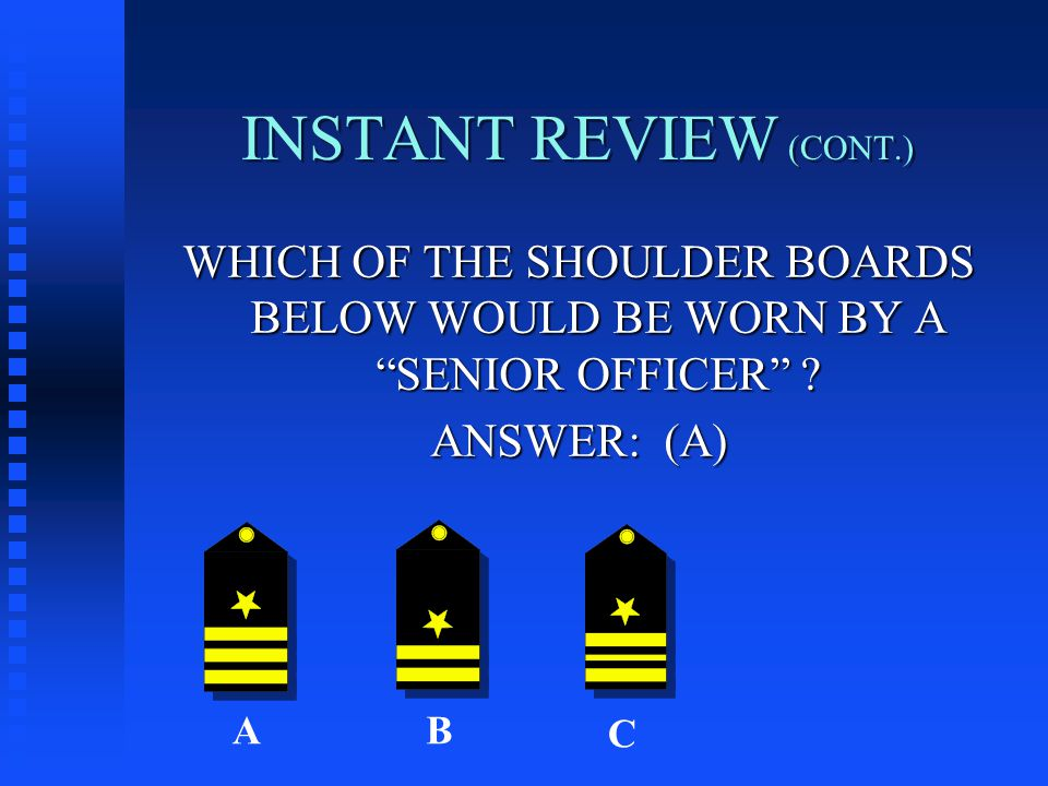 INSTANT REVIEW (CONT.) WHICH OF THE SHOULDER BOARDS BELOW WOULD BE WORN BY A SENIOR OFFICER .