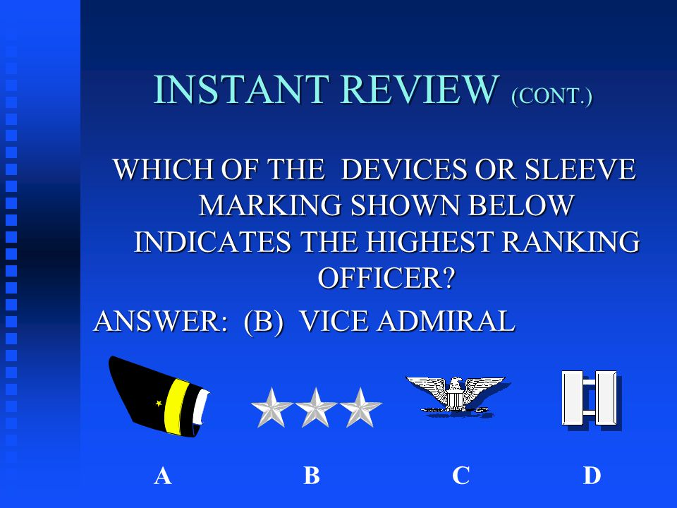 INSTANT REVIEW (CONT.) WHICH OF THE DEVICES OR SLEEVE MARKING SHOWN BELOW INDICATES THE HIGHEST RANKING OFFICER.
