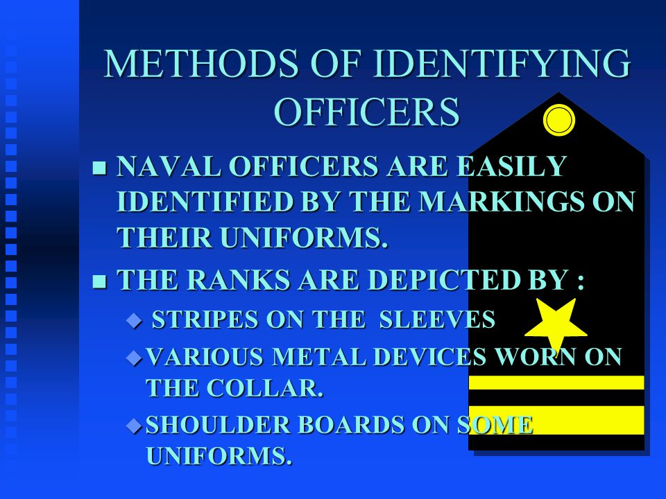 METHODS OF IDENTIFYING OFFICERS n NAVAL OFFICERS ARE EASILY IDENTIFIED BY THE MARKINGS ON THEIR UNIFORMS.