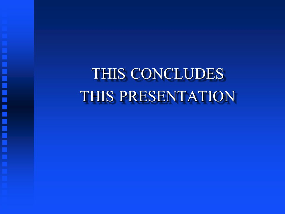 THIS CONCLUDES THIS PRESENTATION THIS CONCLUDES THIS PRESENTATION