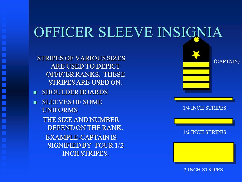 OFFICER SLEEVE INSIGNIA STRIPES OF VARIOUS SIZES ARE USED TO DEPICT OFFICER RANKS.