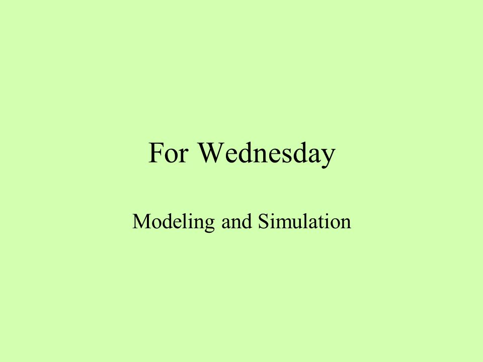 For Wednesday Modeling and Simulation