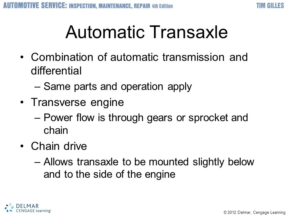 Automatic Transaxle Combination of automatic transmission and differential –Same parts and operation apply Transverse engine –Power flow is through ge