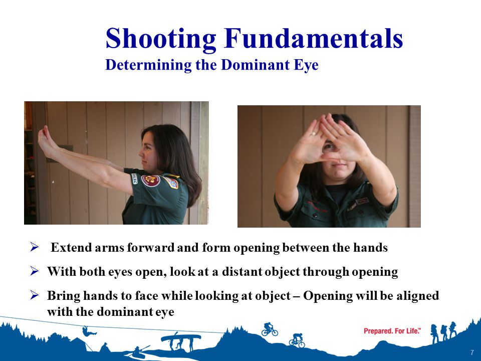 7  Extend arms forward and form opening between the hands  With both eyes open, look at a distant object through opening  Bring hands to face while