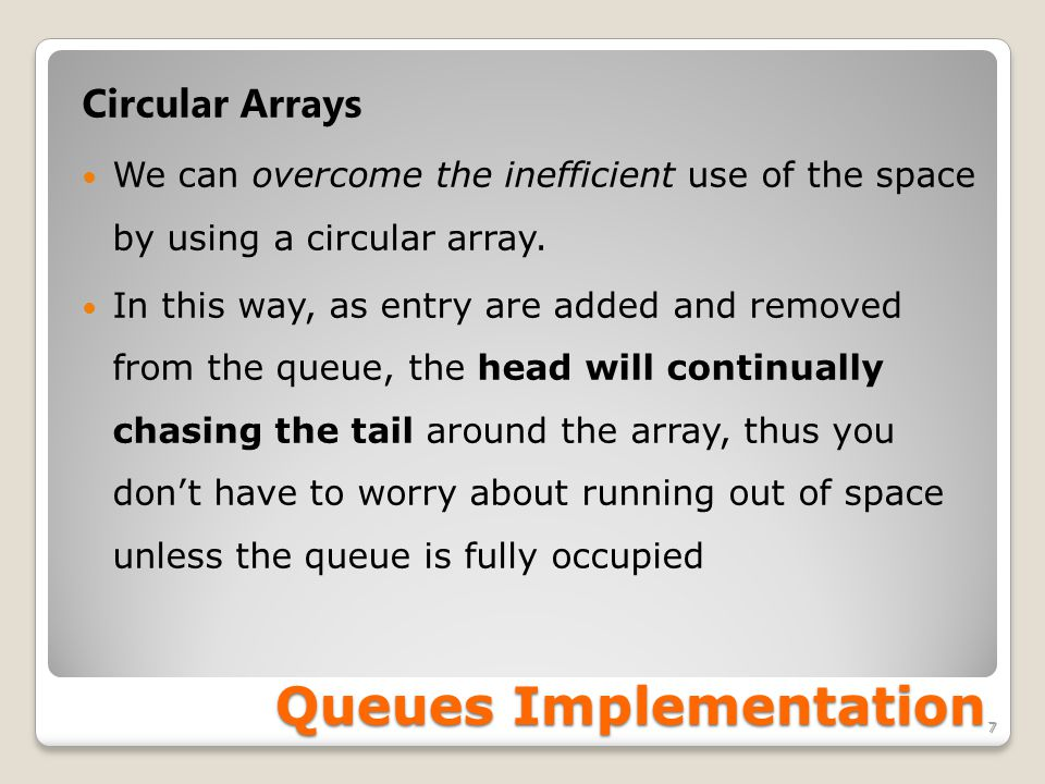 Queues Implementation 7 Circular Arrays We can overcome the inefficient use of the space by using a circular array.