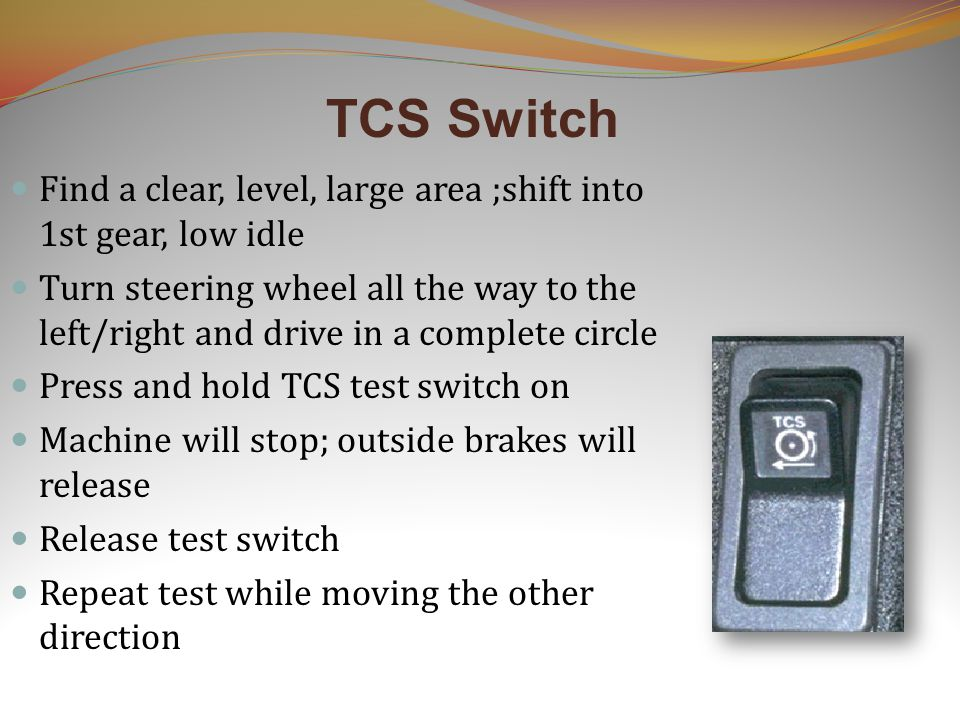 TCS Switch Find a clear, level, large area ;shift into 1st gear, low idle Turn steering wheel all the way to the left/right and drive in a complete ci