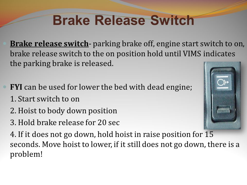 Brake Release Switch Brake release switch- parking brake off, engine start switch to on, brake release switch to the on position hold until VIMS indic
