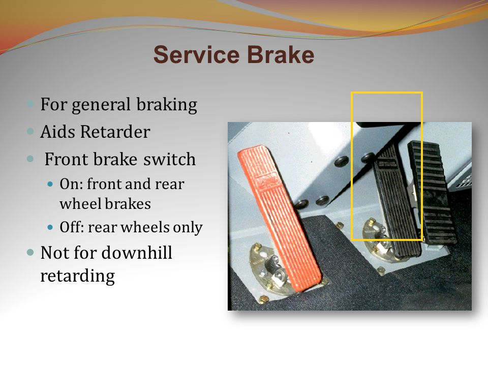 Retarder For long downgrade braking Rear brakes only = 777 and down (unless 777 is equipped with wet front brakes) All brakes = 785 and up Use service brake to assist Lever stays in position