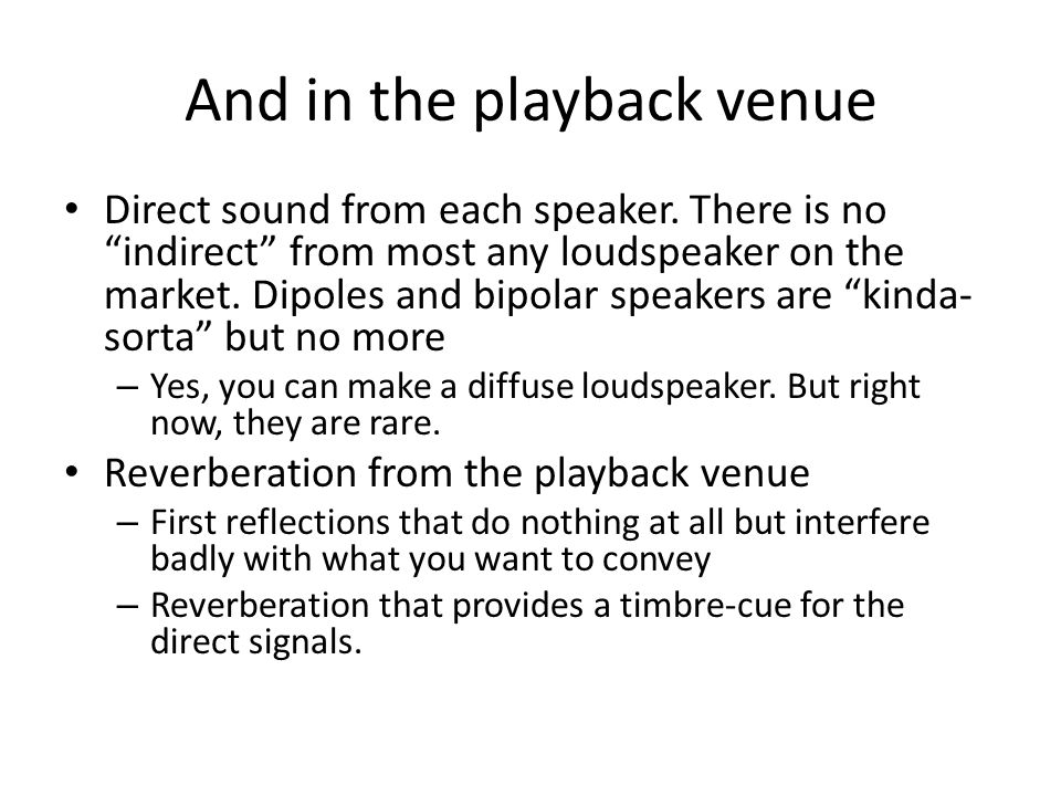 And in the playback venue Direct sound from each speaker.