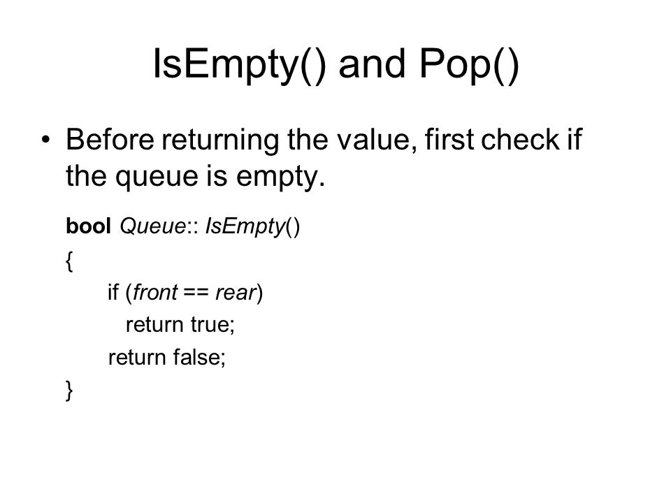 IsEmpty() and Pop() Before returning the value, first check if the queue is empty.