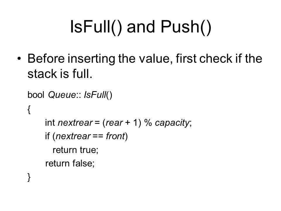 IsFull() and Push() Before inserting the value, first check if the stack is full.
