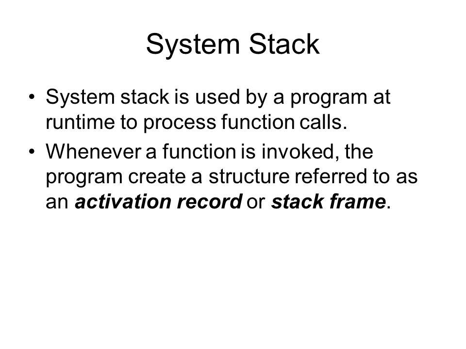 System Stack –Frame pointer (fp): a pointer to current stack frame.
