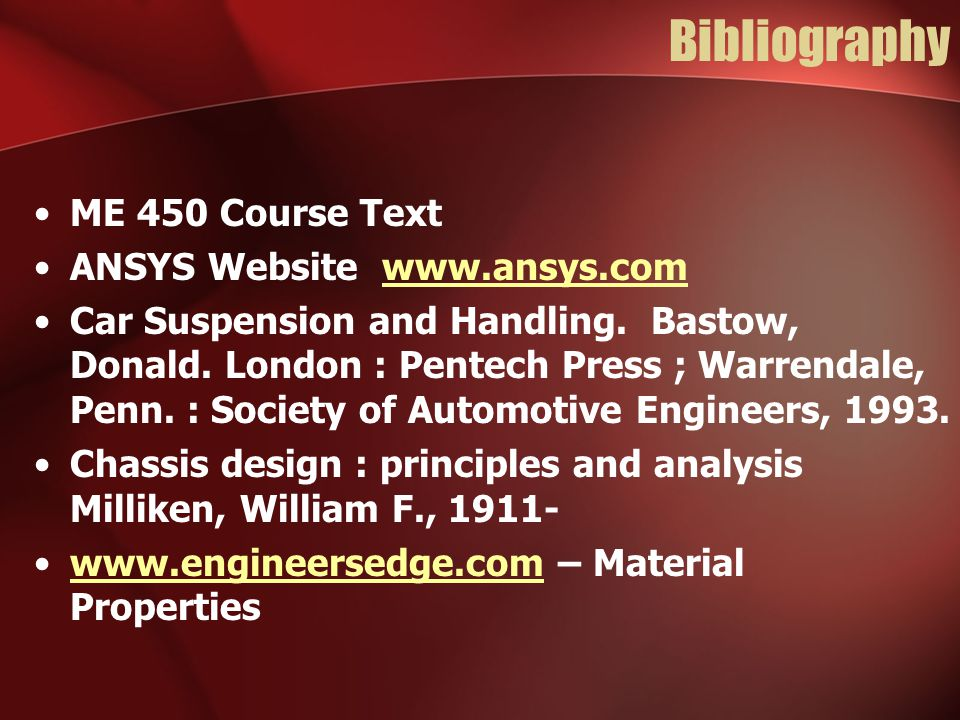 Bibliography ME 450 Course Text ANSYS Website www.ansys.comwww.ansys.com Car Suspension and Handling.