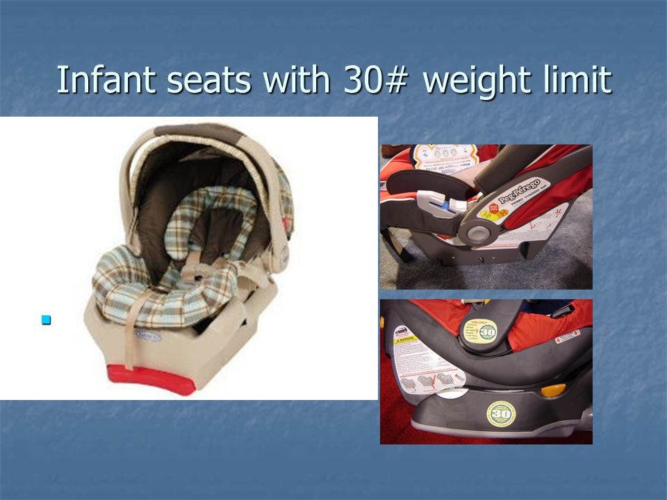 Infant seats with 30# weight limit