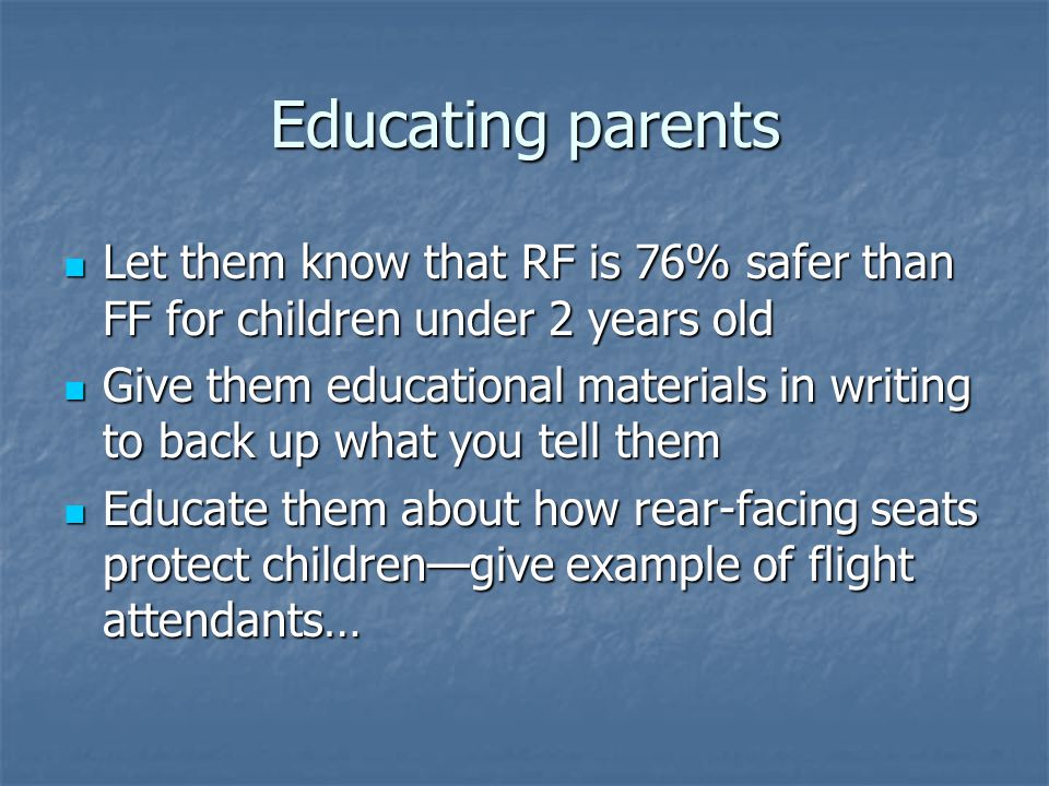 Educating parents Let them know that RF is 76% safer than FF for children under 2 years old Let them know that RF is 76% safer than FF for children un