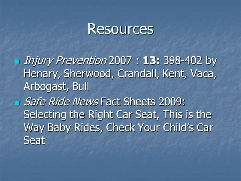 Resources Injury Prevention 2007 : 13: 398-402 by Henary, Sherwood, Crandall, Kent, Vaca, Arbogast, Bull Injury Prevention 2007 : 13: 398-402 by Henar
