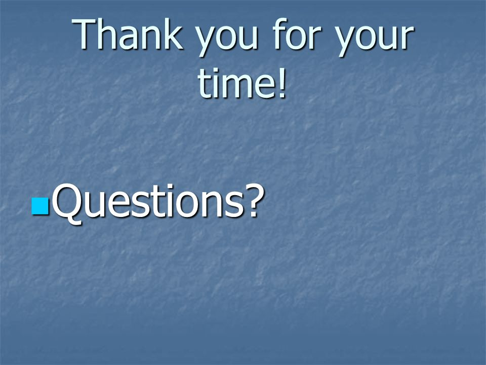 Thank you for your time! Questions Questions