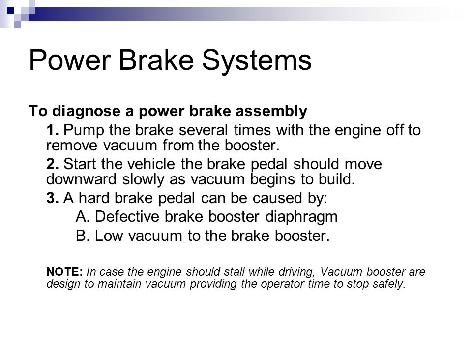 Power Brake Systems To diagnose a power brake assembly 1.