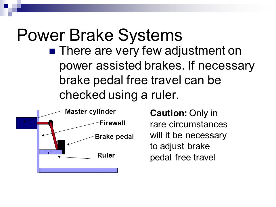 Power Brake Systems There are very few adjustment on power assisted brakes.