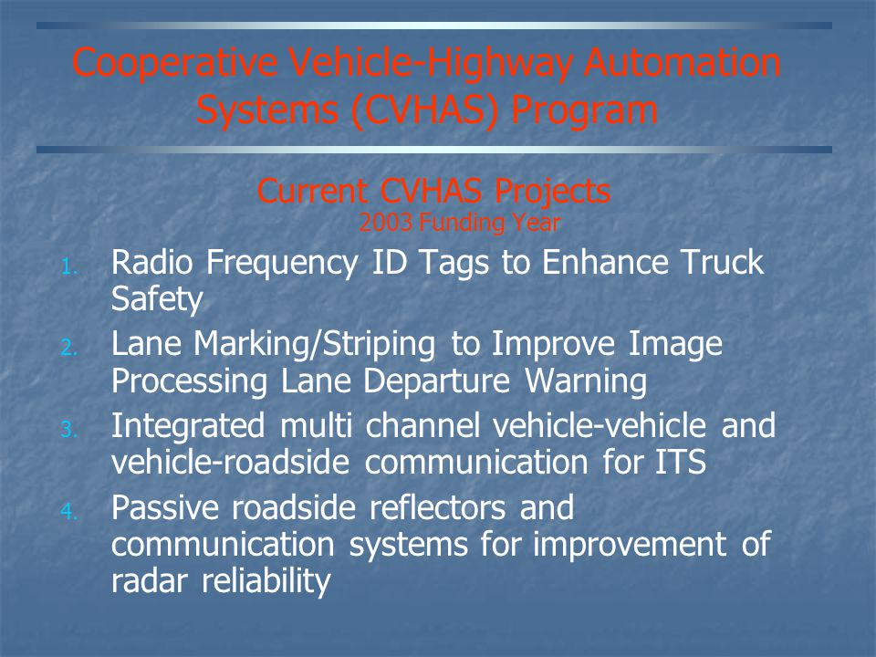 Cooperative Vehicle-Highway Automation Systems (CVHAS) Program Current CVHAS Projects 2003 Funding Year 1.