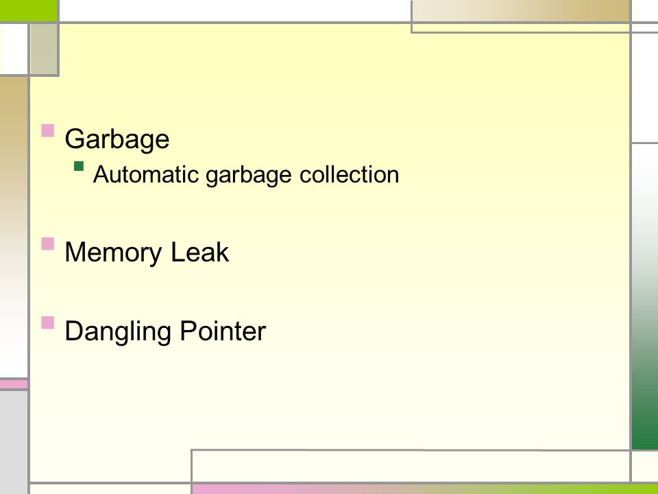 Garbage Automatic garbage collection Memory Leak Dangling Pointer
