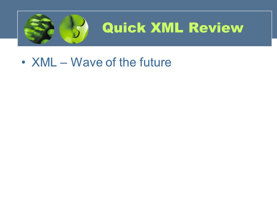 Quick XML Review XML – Wave of the future