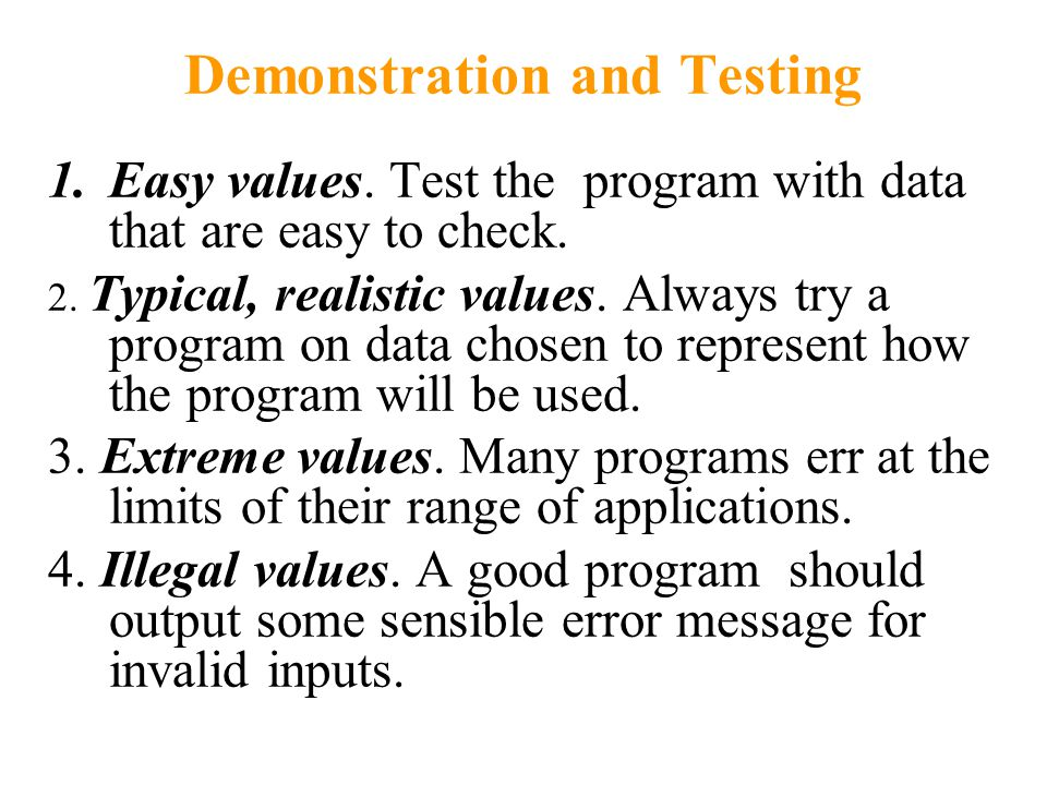 Demonstration and Testing 1.Easy values. Test the program with data that are easy to check.