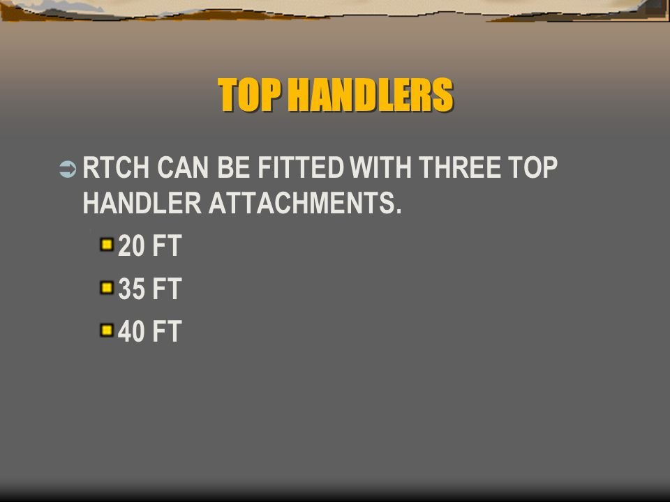 TOP HANDLERS  RTCH CAN BE FITTED WITH THREE TOP HANDLER ATTACHMENTS. 20 FT 35 FT 40 FT