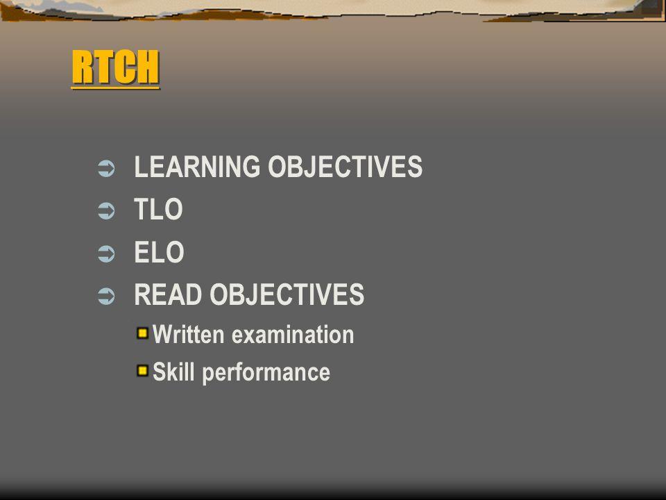 RTCH  LEARNING OBJECTIVES  TLO  ELO  READ OBJECTIVES Written examination Skill performance