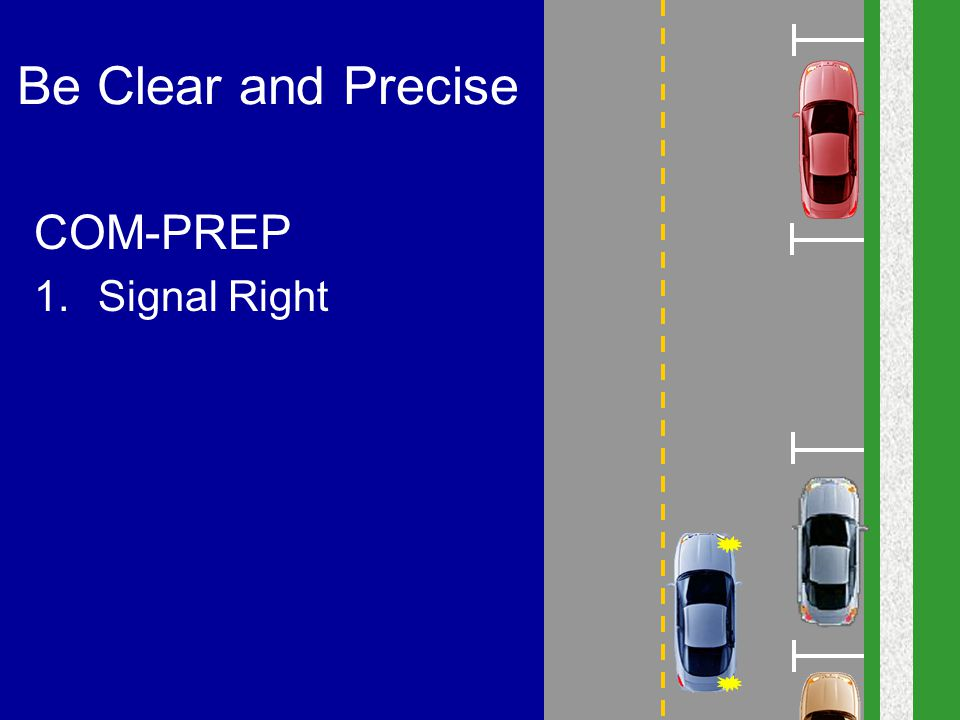 Be Clear and Precise COM-PREP 1.Signal Right