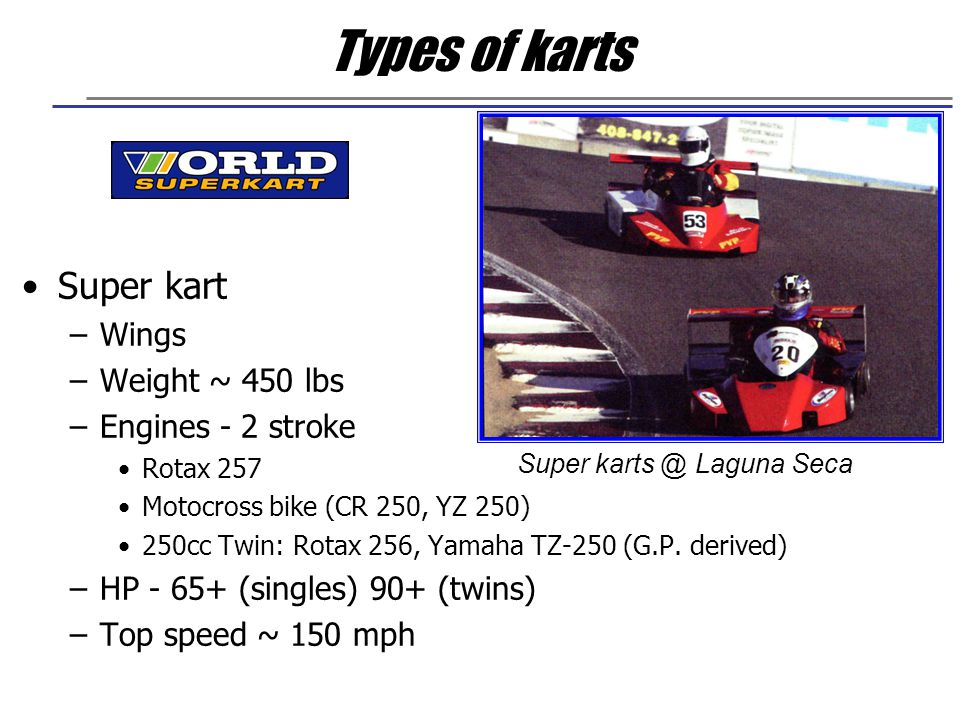 Kart Chassis Setup Tire Pressure Track Width Adjustments –Increase Rear track: (decreases rear grip) –Increase Front track: (increases weight transfer) Up to a point.
