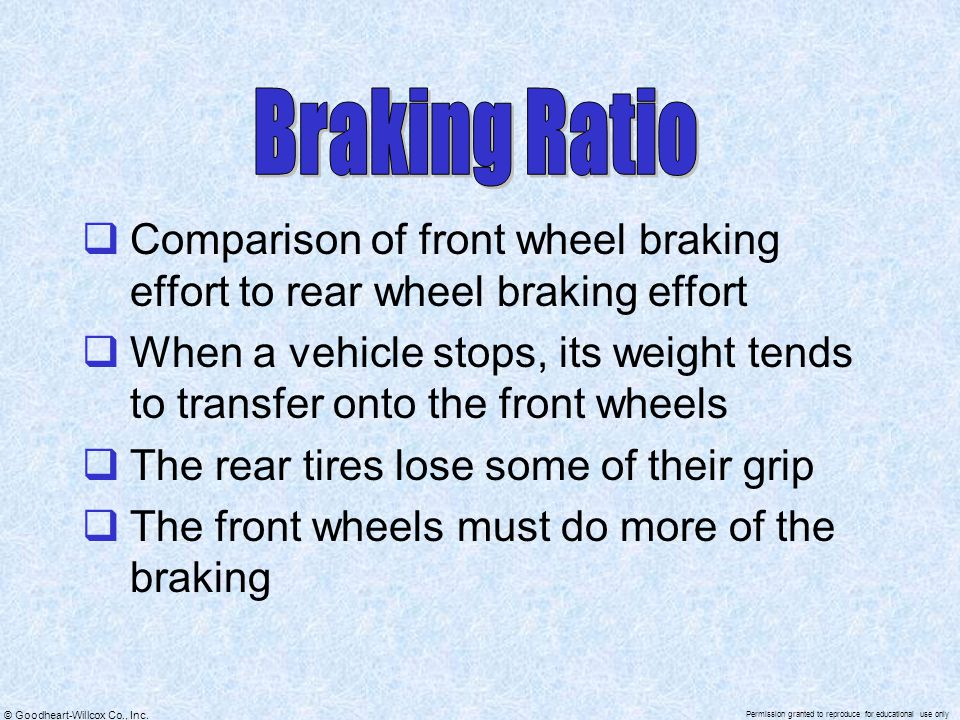 © Goodheart-Willcox Co., Inc. Permission granted to reproduce for educational use only  Comparison of front wheel braking effort to rear wheel brakin
