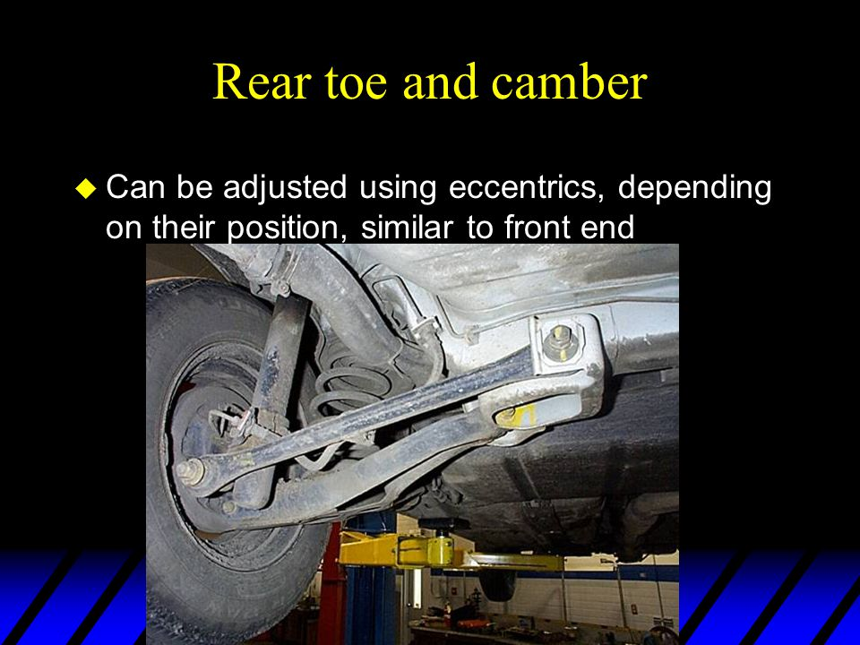 Rear toe and camber u Can be adjusted using eccentrics, depending on their position, similar to front end