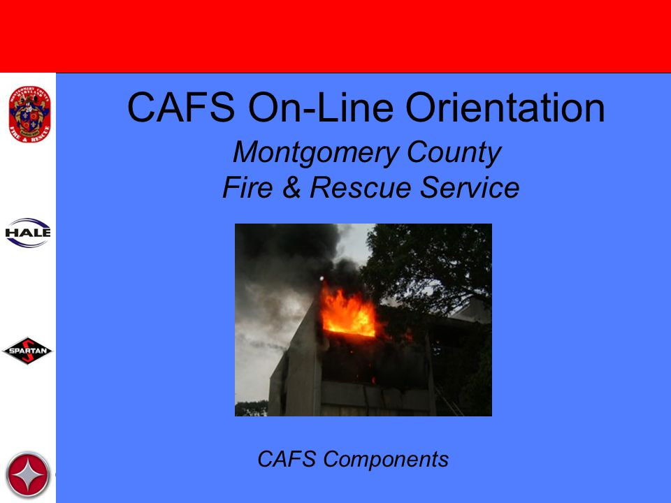CAFS On-Line Orientation Montgomery County Fire & Rescue Service CAFS Components