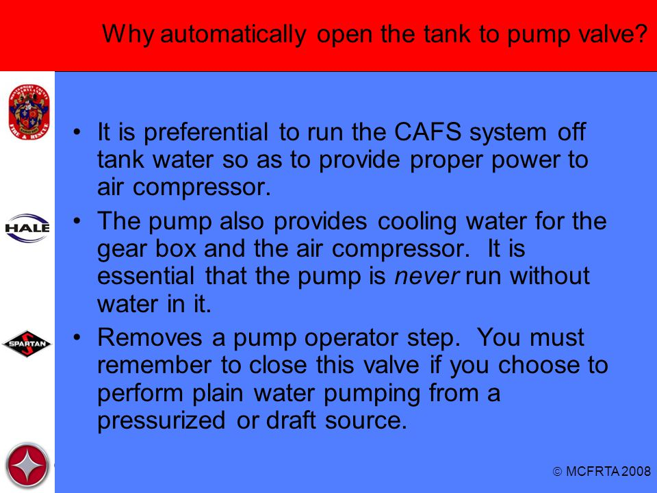  MCFRTA 2008 Why automatically open the tank to pump valve? It is preferential to run the CAFS system off tank water so as to provide proper power to