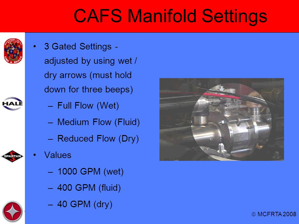  MCFRTA 2008 CAFS Manifold Settings 3 Gated Settings - adjusted by using wet / dry arrows (must hold down for three beeps) –Full Flow (Wet) –Medium F