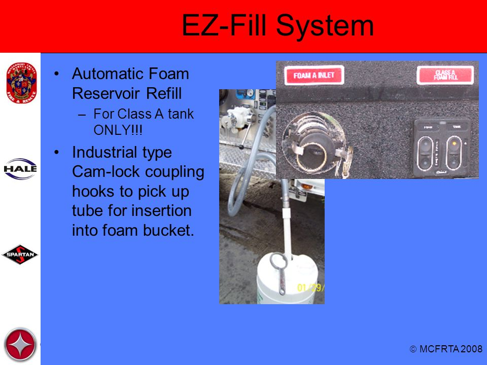  MCFRTA 2008 EZ-Fill System Automatic Foam Reservoir Refill –For Class A tank ONLY!!! Industrial type Cam-lock coupling hooks to pick up tube for ins