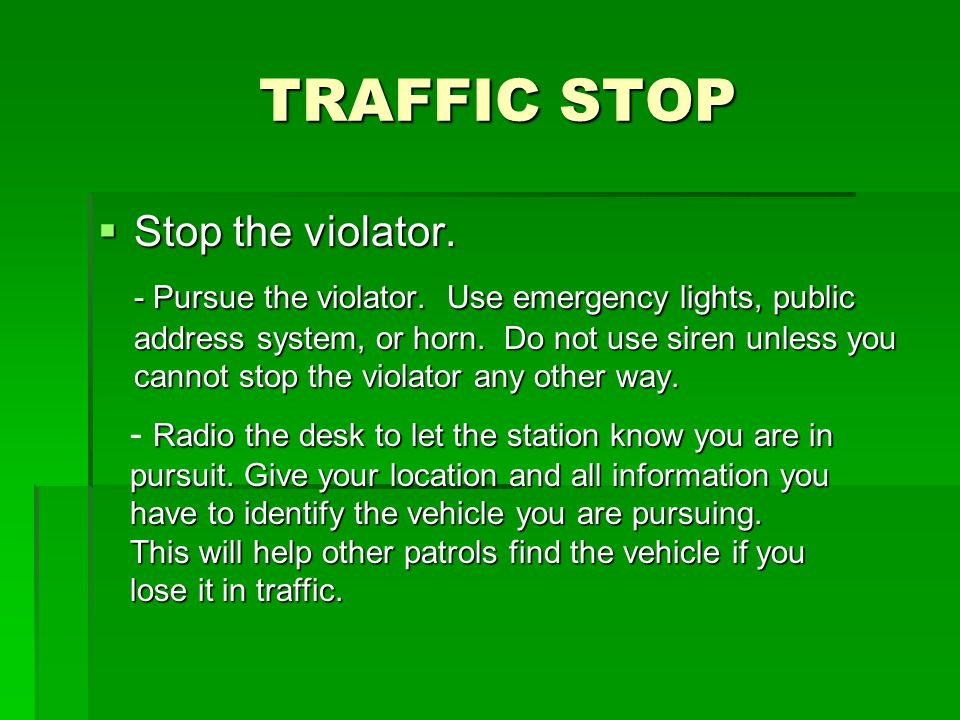 TRAFFIC STOP TRAFFIC STOP  Stop the violator.- Pursue the violator.