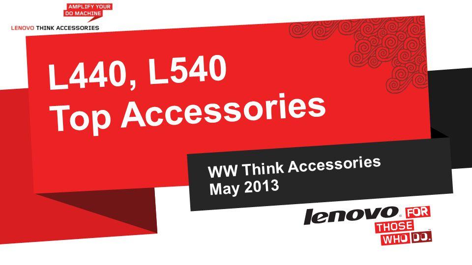 WW Think Accessories May 2013 L440, L540 Top Accessories