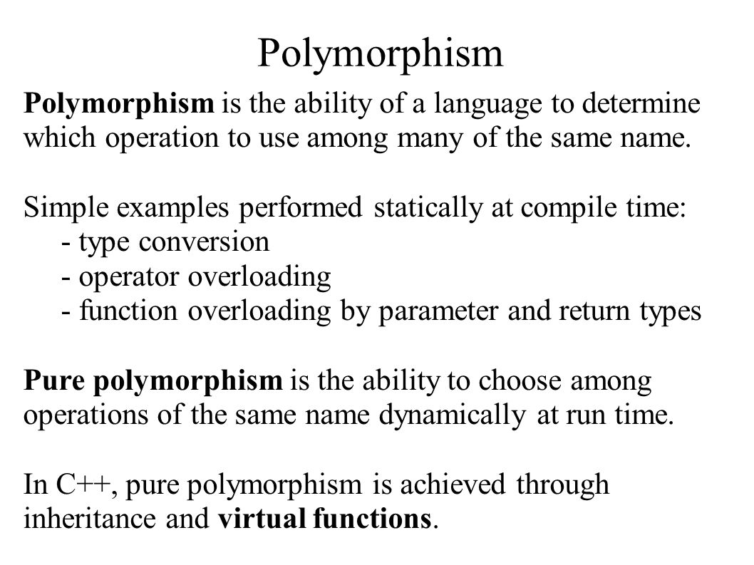 Polymorphism Polymorphism is the ability of a language to determine which operation to use among many of the same name. Simple examples performed stat