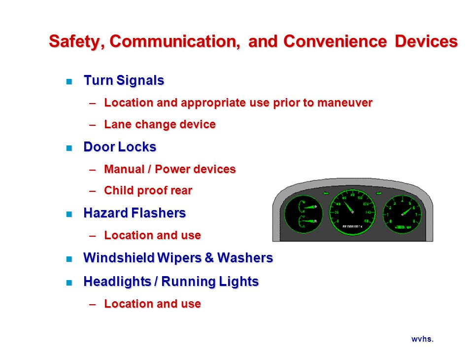 wvhs. Safety, Communication, and Convenience Devices n Turn Signals –Location and appropriate use prior to maneuver –Lane change device n Door Locks –