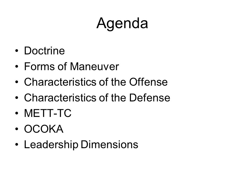 Agenda Doctrine Forms of Maneuver Characteristics of the Offense Characteristics of the Defense METT-TC OCOKA Leadership Dimensions