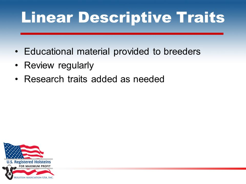 Linear Descriptive Traits Educational material provided to breeders Review regularly Research traits added as needed
