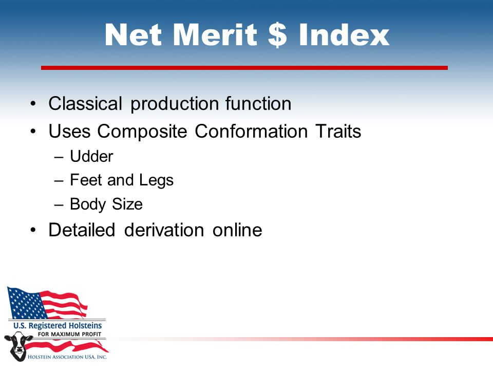 Net Merit $ Index Classical production function Uses Composite Conformation Traits –Udder –Feet and Legs –Body Size Detailed derivation online