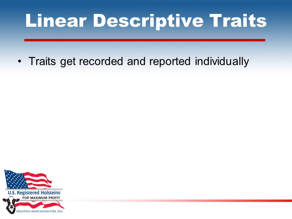 Linear Descriptive Traits Traits get recorded and reported individually
