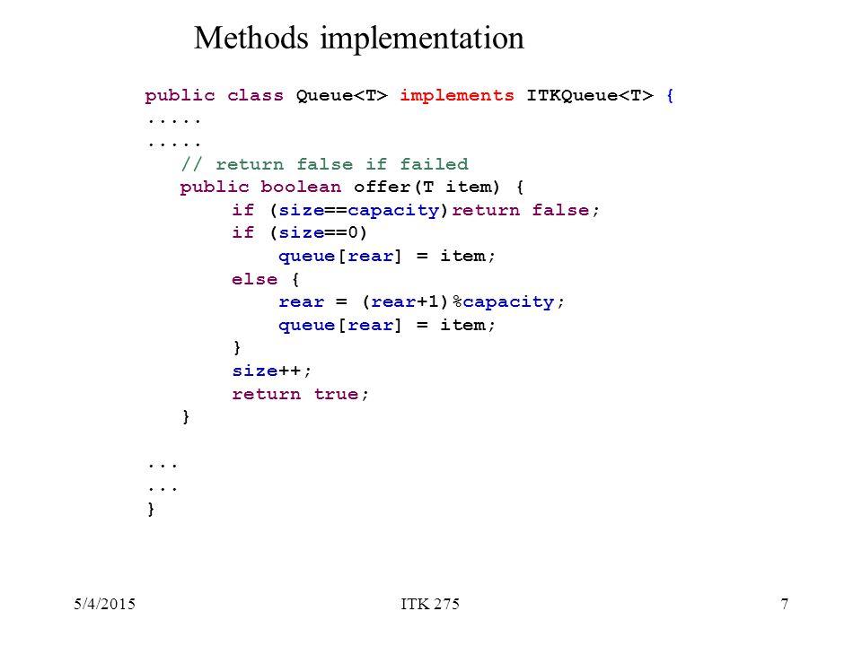5/4/2015ITK 2757 public class Queue implements ITKQueue {.....