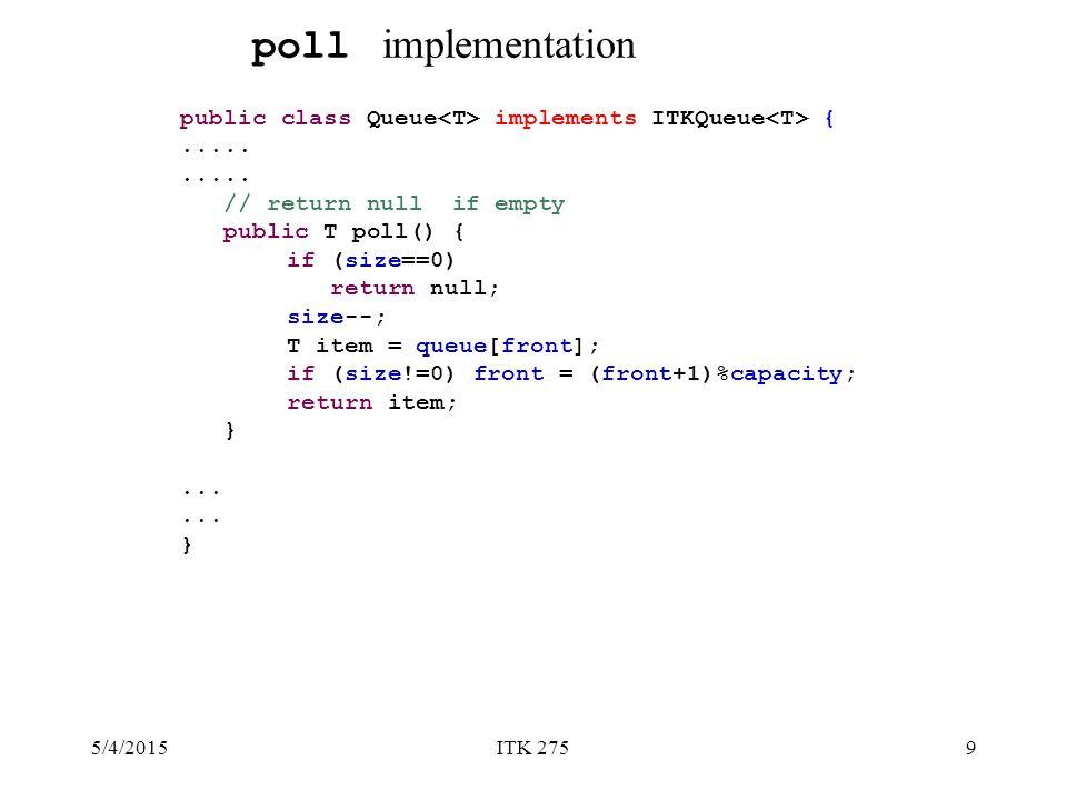 5/4/2015ITK 2759 public class Queue implements ITKQueue {.....